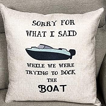 Boat Life Pillow Covers I'm sorry for what I said while we were docking the boat Pillow Cushion Covers Gifts for him lake house Decoratives Pillowcases Square Linen Two Side Invisibe Zipper Color:Boat