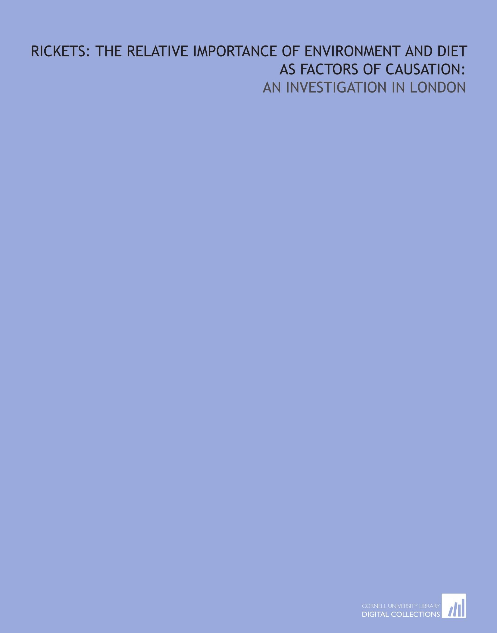 Rickets: the relative importance of environment and diet as factors of causation:: an investigation in London pdf