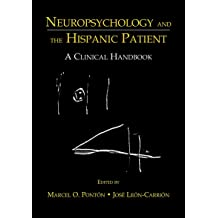 Neuropsychology and the Hispanic Patient: A Clinical Handbook Apr 1, 2001