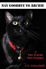 SAY GOODBYE TO ARCHIE: A Rex Graves Mini-Mystery: A British Cozy for Cat Lovers (Rex Graves Mystery) Kindle Edition