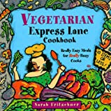 Vegetarian Express Lane Cookbook, Sarah Fritschner, 1576300021