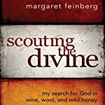 Scouting the Divine: My Search for God in Wine, Wool, and Wild Honey | Margaret Feinberg