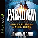 The Paradigm: The Ancient Blueprint That Holds the Mystery of Our Times Audiobook by Jonathan Cahn Narrated by Paul Michael