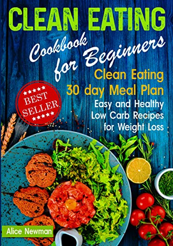 - Clean Eating Cookbook for Beginners: Clean Eating 30 day Meal Prep Cookbook. Easy and Healthy Low Carb Recipes for Weight Loss Diet That Actually Works