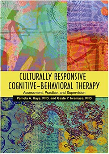 Culturally Responsive Cognitive-behavioral Therapy: Assessment, Practice, And Supervision