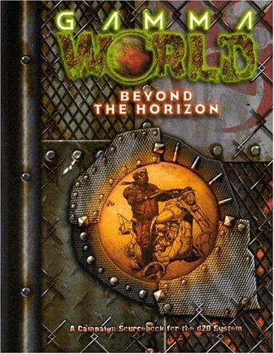Download Gamma World: Beyond the Horizon (Gamma World d20 3.5 Roleplaying Game) PDF