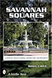 Savannah Squares: A Keepsake Tour of Gardens, Architecture, And Monuments (Schiffer Book)