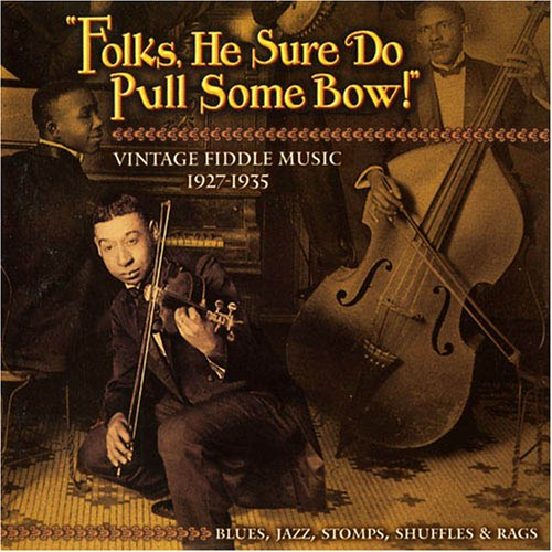 Folks, He Sure Do Pull Some Bow! Vintage Fiddle Music 1927-1935: Blues, Jazz, Stomps, Shuffles & Rags (Pull Some Bow)