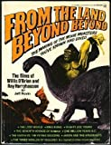 From the Land Beyond Beyond: The films of Willis O'Brien and Ray Harryhausen (A Berkley Windhover book)