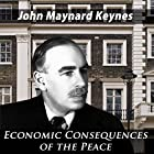 The End of Laissez-Faire: The Economic Consequences of the Peace Hörbuch von John Maynard Keynes Gesprochen von: John Clickman