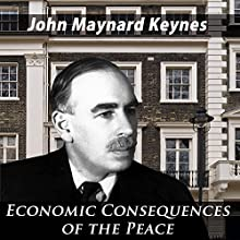The End of Laissez-Faire: The Economic Consequences of the Peace Audiobook by John Maynard Keynes Narrated by John Clickman