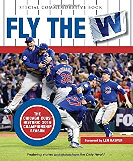 afb025d24 Fly the W  The Chicago Cubs  Historic 2016 Championship Season (Cubs World)
