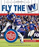 img - for Fly the W: The Chicago Cubs' Historic 2016 Championship Season (Cubs World) book / textbook / text book