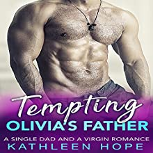 Tempting Olivia's Father: A Single Dad and a Virgin Romance Audiobook by Kathleen Hope Narrated by Theresa Stephens
