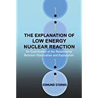 The Explanation of Low Energy Nuclear Reaction: An Examination of the Relationship Between Observation and Explanation (English Edition)