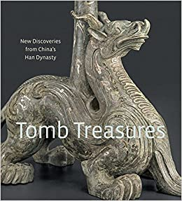 Tomb Treasures: New Discoveries from Chinaaes Han Dynasty