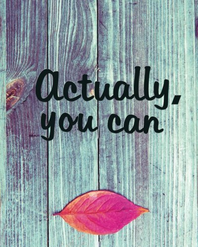 "Actually You Can: Positive Motivational Inspirational   Quote Journal Wide Ruled College   Lined Composition Notebook 132   Pages of 8""x10"" Lined ... Notebook College Wide Ruled Journal Series) pdf epub"