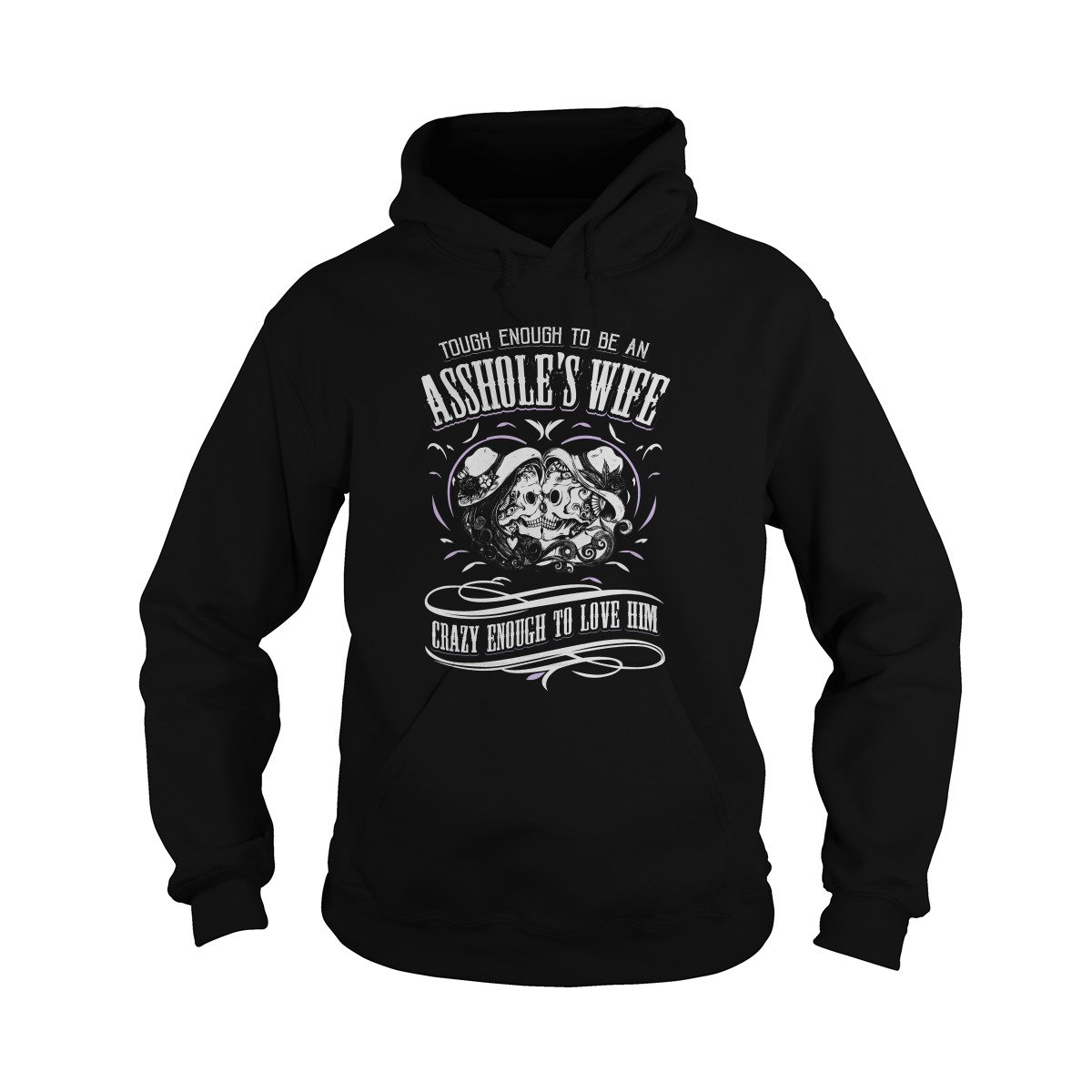 Unisex Tough Enough to be an Asshole's Wife Crazy Enough to Love him Hoodie (L, Black)