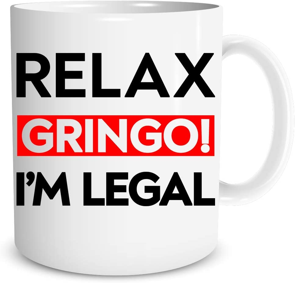 Relax Gringo I'm Legal 11oz Coffee Mug Latino Mexican Humor Idea for American Citizenship Funny Immigration Cup for New USA Citizens Office Desk Decor