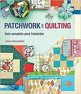 Patchwork e Quilting: Jessica Alexandrakis: 9780857624376: Amazon.com: Books