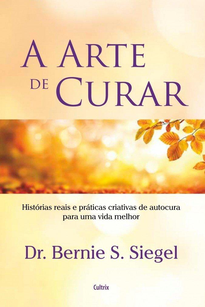 Download Arte de Curar, A: Historias Reais e Praticas Criativas de Autocura Para Uma Vida Melhor ebook