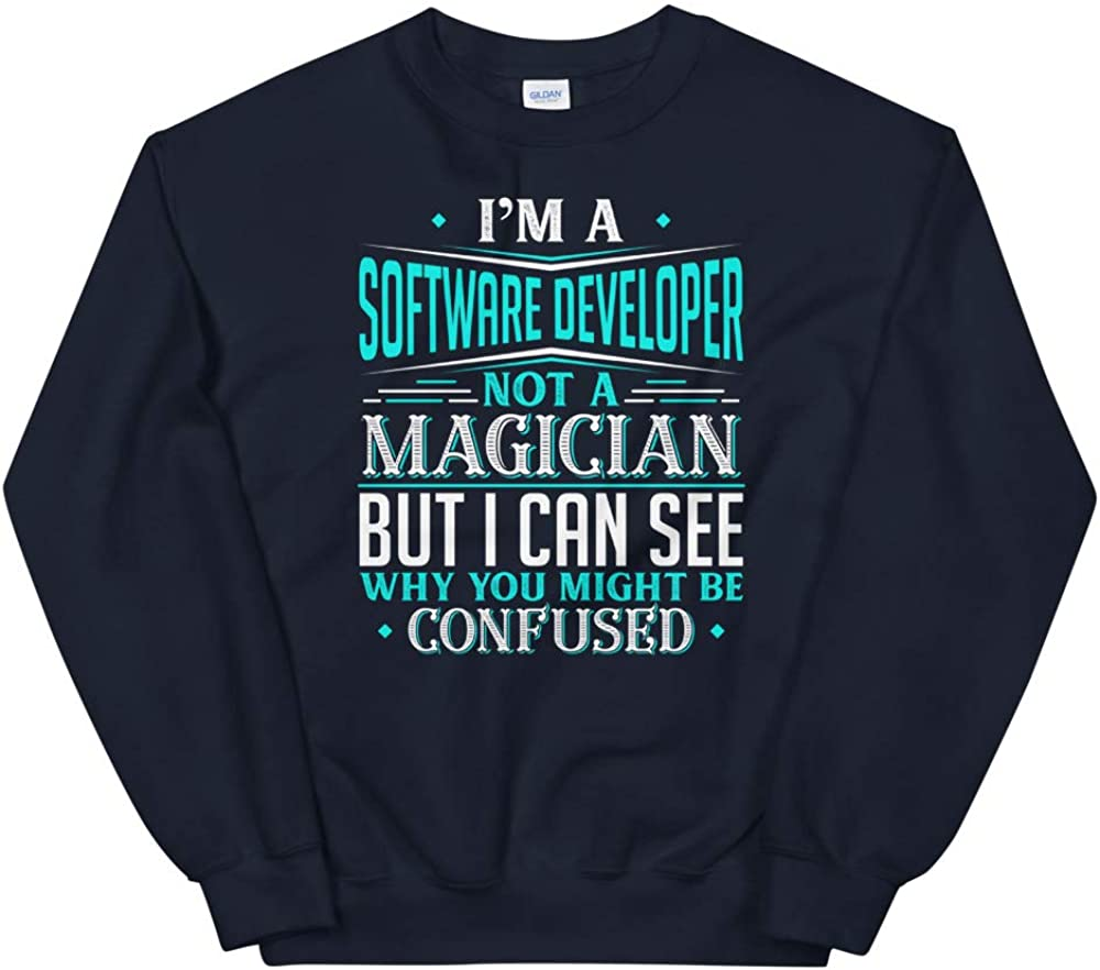 Im A Software Developer Not A Magician But I can See Why You Unisex Sweatshirt