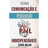 Série Comunicação e Persuasão indispensáveis: Série de 3 títulos: Persuasão e influência, Técnicas proibidas de persuasão e T