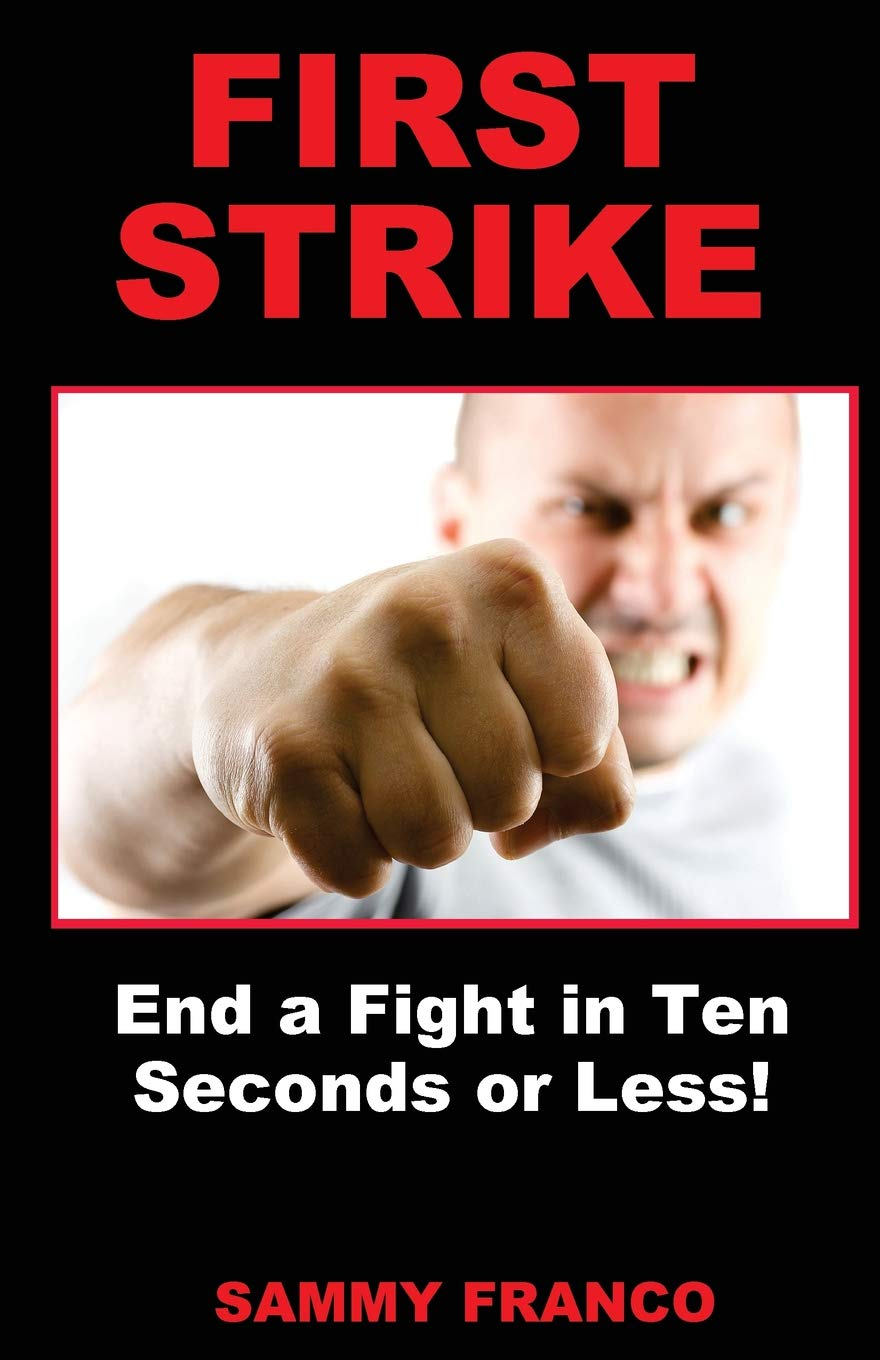 First Strike: End a Fight in Ten Seconds or Less! por Sammy Franco