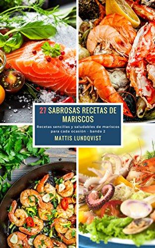 27 Sabrosas Recetas de Mariscos - banda 2: Recetas sencillas y saludables de mariscos para
