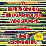 A Hundred Thousand Worlds | Bob Proehl