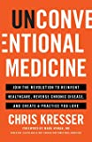 Unconventional Medicine: Join the Revolution to Reinvent Healthcare, Reverse Chronic Disease, and Create a Practice You…