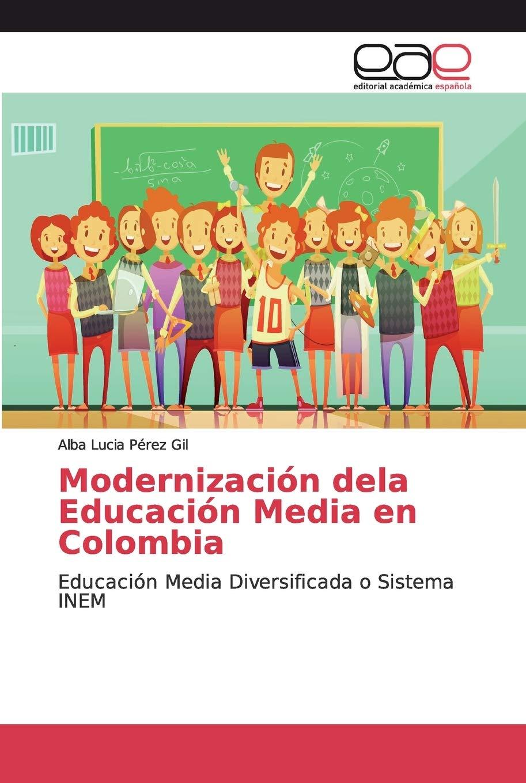 Modernización dela Educación Media en Colombia: Educación Media Diversificada o Sistema INEM: Amazon.es: Pérez Gil, Alba Lucia: Libros