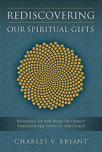 Rediscovering Our Spiritual Gifts: Building Up the Body of Christ Through the Gifts of the Spirit