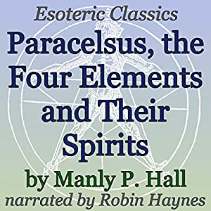 Paracelsus, The Four Elements and Their Spirits Audiobook