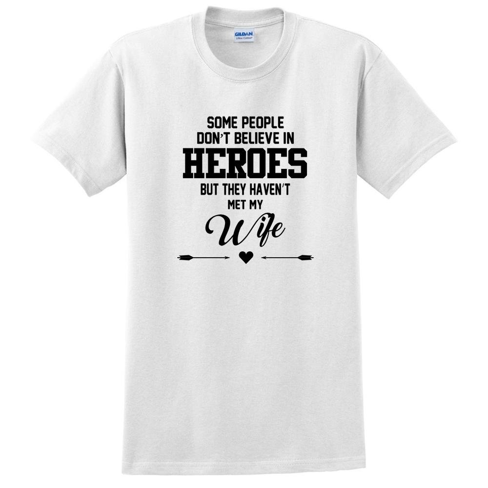 keeponprint Some People Dont Believe in Heroes but They havent met My Wife t Shirt