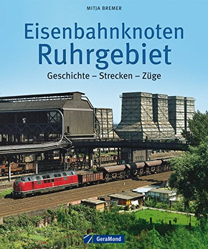 Eisenbahnknoten Ruhrgebiet: Geschichte – Strecken – Züge
