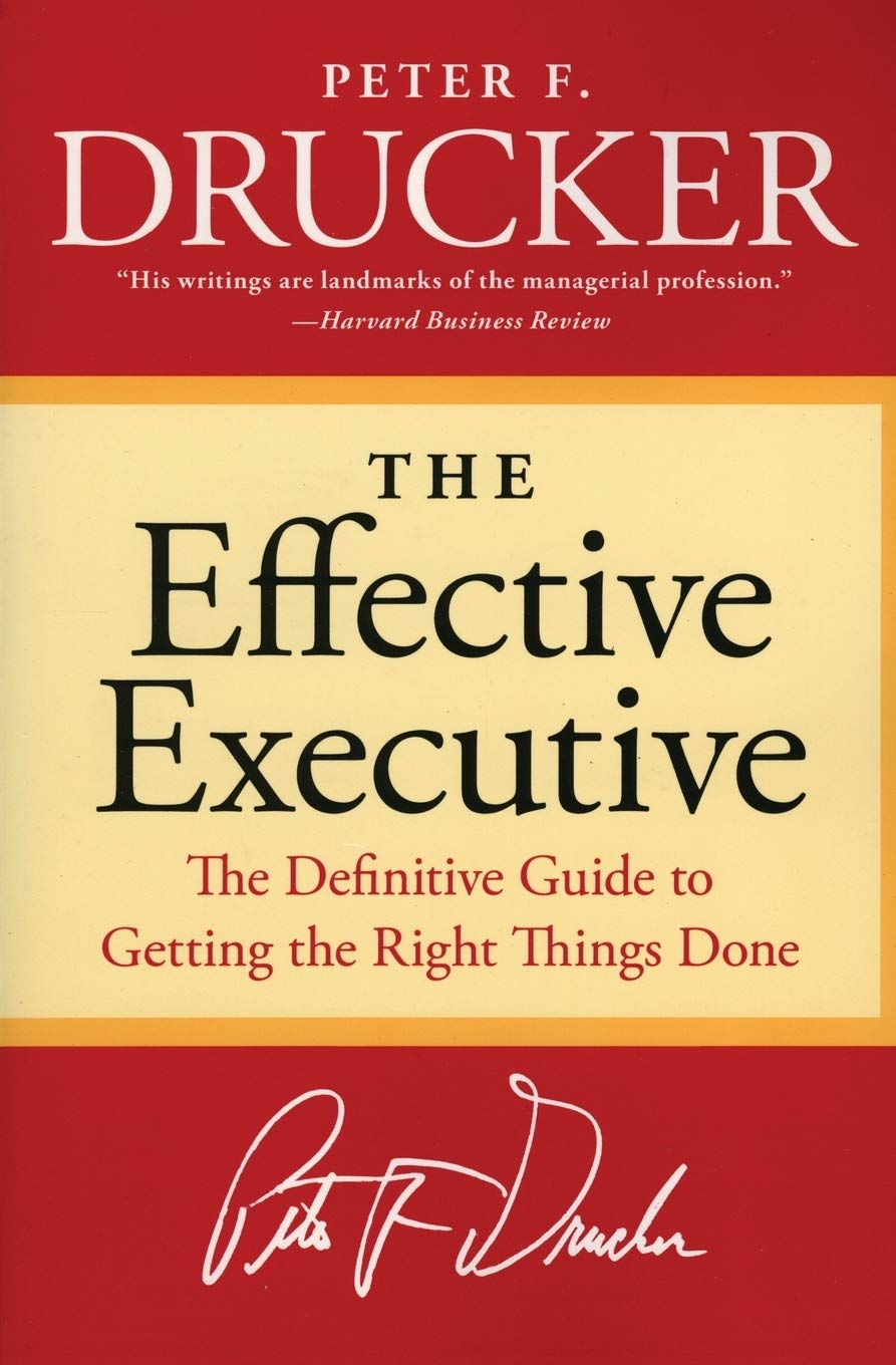 The Effective Executive: The Definitive Guide to Getting the Right Things  Done (Harperbusiness Essentials): Drucker, Peter F.: Amazon.com: Books