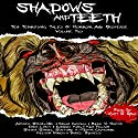 Shadows and Teeth: Ten Terrifying Tales of Horror and Suspense Audiobook by Antonio Simon Jr., Bryan Cassiday, Reed Huston, Chris Lynch, Barnaby King, Ken Pelham Narrated by Wyatt S. Gray
