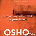 Born with a Question Mark in Your Heart: Provocations into Consciousness Speech by  OSHO Narrated by  OSHO
