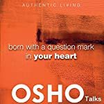 Born with a Question Mark in Your Heart: Provocations into Consciousness |  OSHO