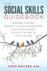The Social Skills Guidebook: Manage Shyness, Improve Your Conversations, and Make Friends, Without Giving Up Who You Are Paperback