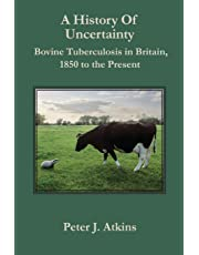 A History of Uncertainty: Bovine Tuberculosis in Britain, 1850 to the Present (New Perspectives on Veterinary History)