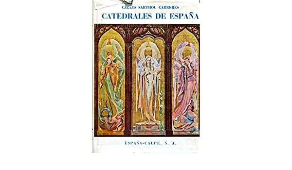 CATEDRALES DE ESPAÑA (Su pasado y su presente): Amazon.es: SARTHOU ...