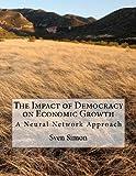 The Impact of Democracy on Economic Growth, Sven Simon, 1466271663