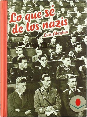 Lo que sé de los nazis (Difunde): Amazon.es: Abeytúa, Luis, Martín de la Guardia, Ricardo: Libros
