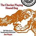 The Checker Playing Hound Dog: Tall Tales from a Southwestern Storyteller Audiobook by Joe Hayes Narrated by Joe Hayes