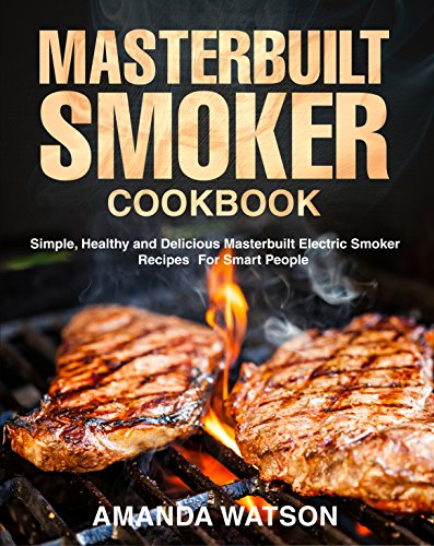 Masterbuilt Smoker Cookbook: Simple, Healthy and Delicious Masterbuilt Electric Smoker Recipes For Smart - Cuts Die Rub