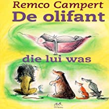 De olifant die lui was [The Elephant Was Lazy] Audiobook by Remco Campert Narrated by Remco Campert