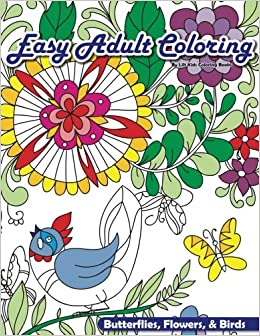 Easy Adult Coloring: Butterflies, Flowers, & Birds (Beautiful Adult Coloring Books) (Volume 70)
