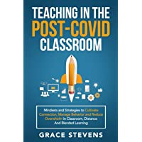 Teaching in the Post Covid Classroom: Mindsets and Strategies to Cultivate Connection, Manage Behavior and Reduce…